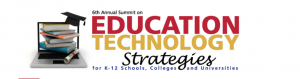 6th Annual Summit on Education Technology Strategies for Colleges, Universities & K-12 Schools